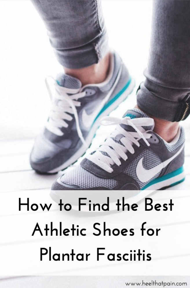 Finding the best athletic shoes for Plantar Fasciitis