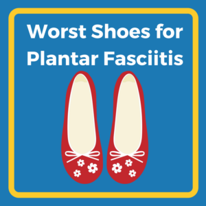 Worst Shoes for Plantar Fasciitis